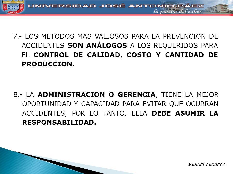 7.- LOS METODOS MAS VALIOSOS PARA LA PREVENCION DE ACCIDENTES SON ANÁLOGOS A LOS REQUERIDOS PARA EL CONTROL DE CALIDAD, COSTO Y CANTIDAD DE PRODUCCION