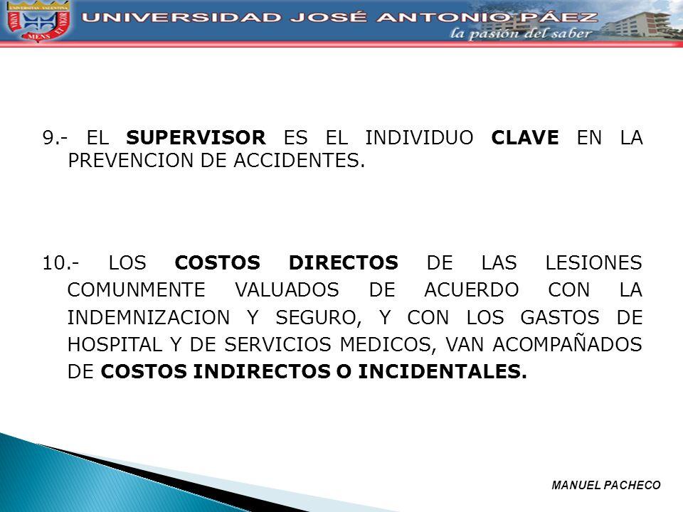 9.- EL SUPERVISOR ES EL INDIVIDUO CLAVE EN LA PREVENCION DE ACCIDENTES. 10.- LOS COSTOS DIRECTOS DE LAS LESIONES COMUNMENTE VALUADOS DE ACUERDO CON LA