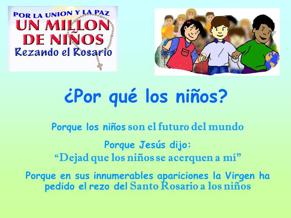 ¿Por qué los niños? Porque los niños son el futuro del mundo Porque Jesús dijo: Dejad que los niños se acerquen a mí Porque en sus innumerables aparic