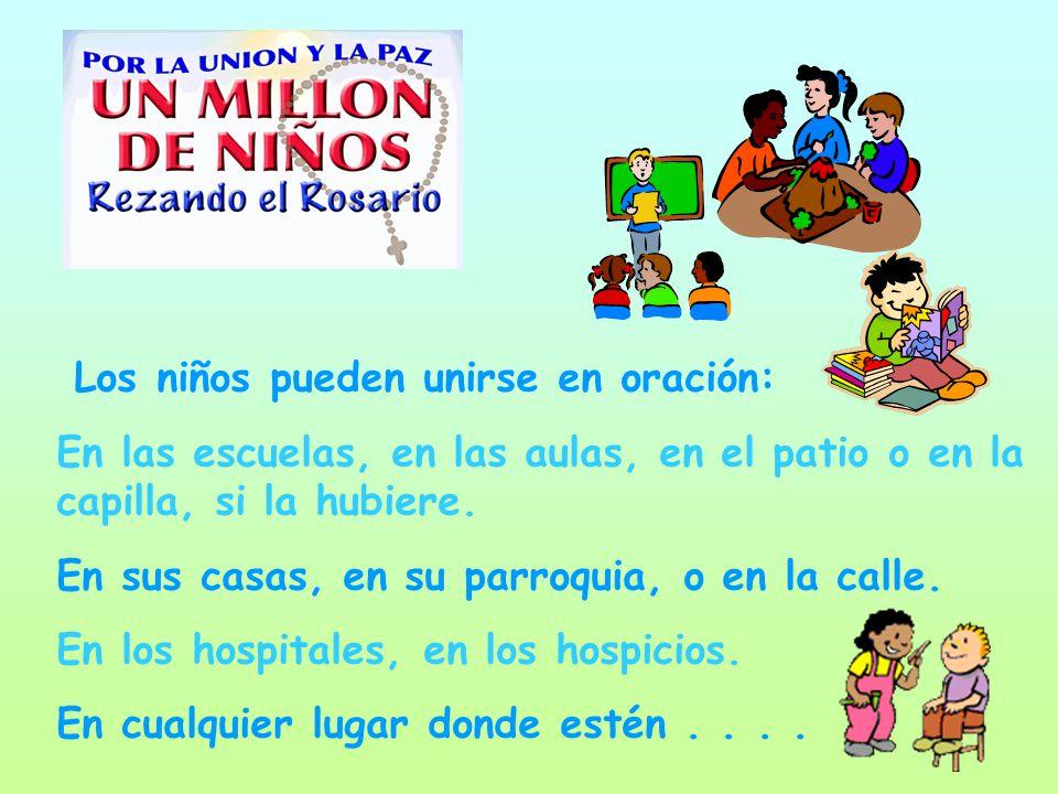 Los niños pueden unirse en oración: En las escuelas, en las aulas, en el patio o en la capilla, si la hubiere. En sus casas, en su parroquia, o en la