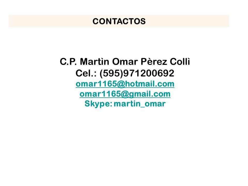 CONTACTOS C.P. Martìn Omar Pèrez Collì Cel.: (595)971200692 omar1165@hotmail.com omar1165@gmail.com Skype: martin_omar