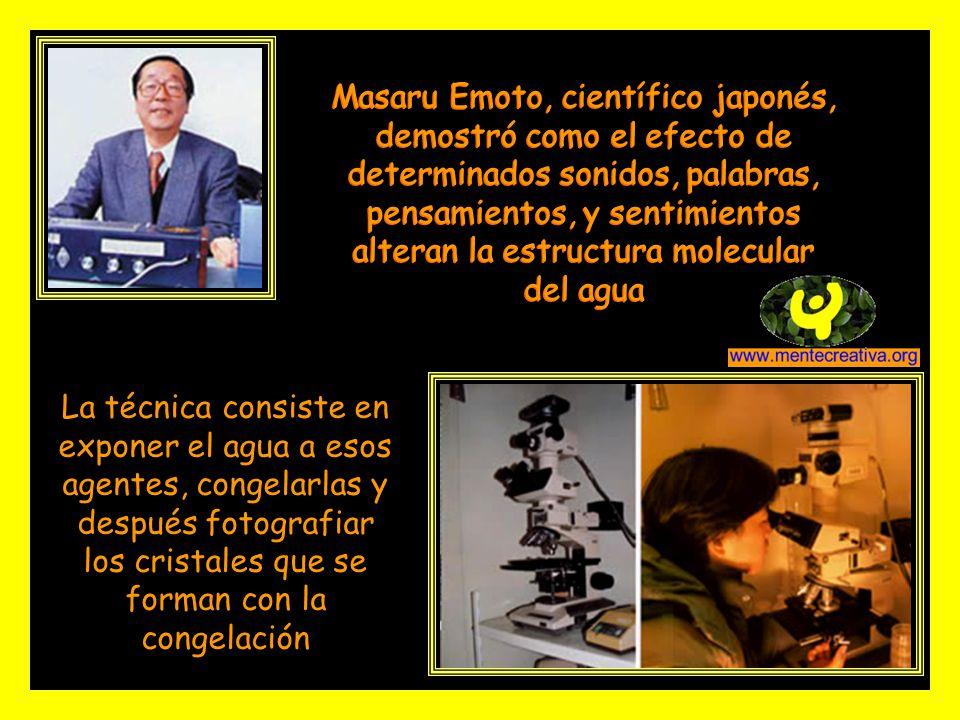 Masaru Emoto, científico japonés, demostró como el efecto de determinados sonidos, palabras, pensamientos, y sentimientos alteran la estructura molecular del agua La técnica consiste en exponer el agua a esos agentes, congelarlas y después fotografiar los cristales que se forman con la congelación