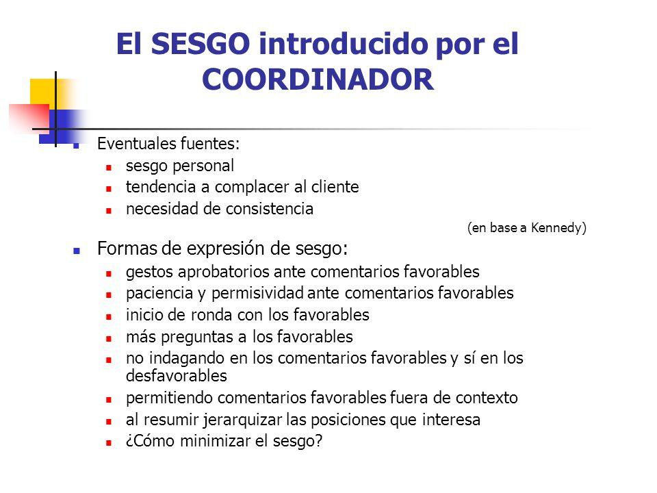 El SESGO introducido por el COORDINADOR Eventuales fuentes: sesgo personal tendencia a complacer al cliente necesidad de consistencia (en base a Kenne