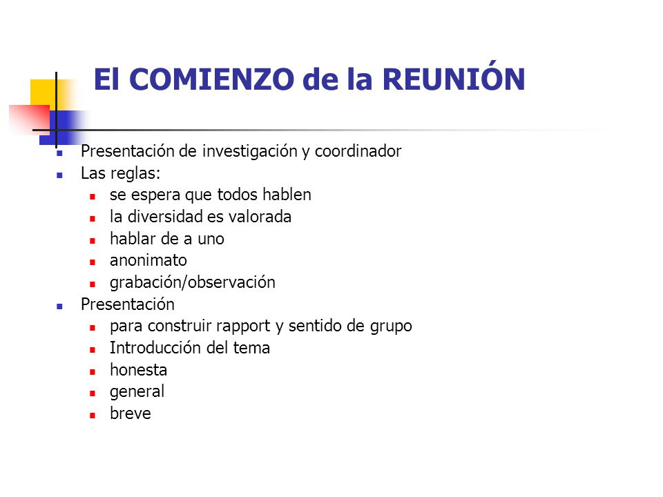 El COMIENZO de la REUNIÓN Presentación de investigación y coordinador Las reglas: se espera que todos hablen la diversidad es valorada hablar de a uno