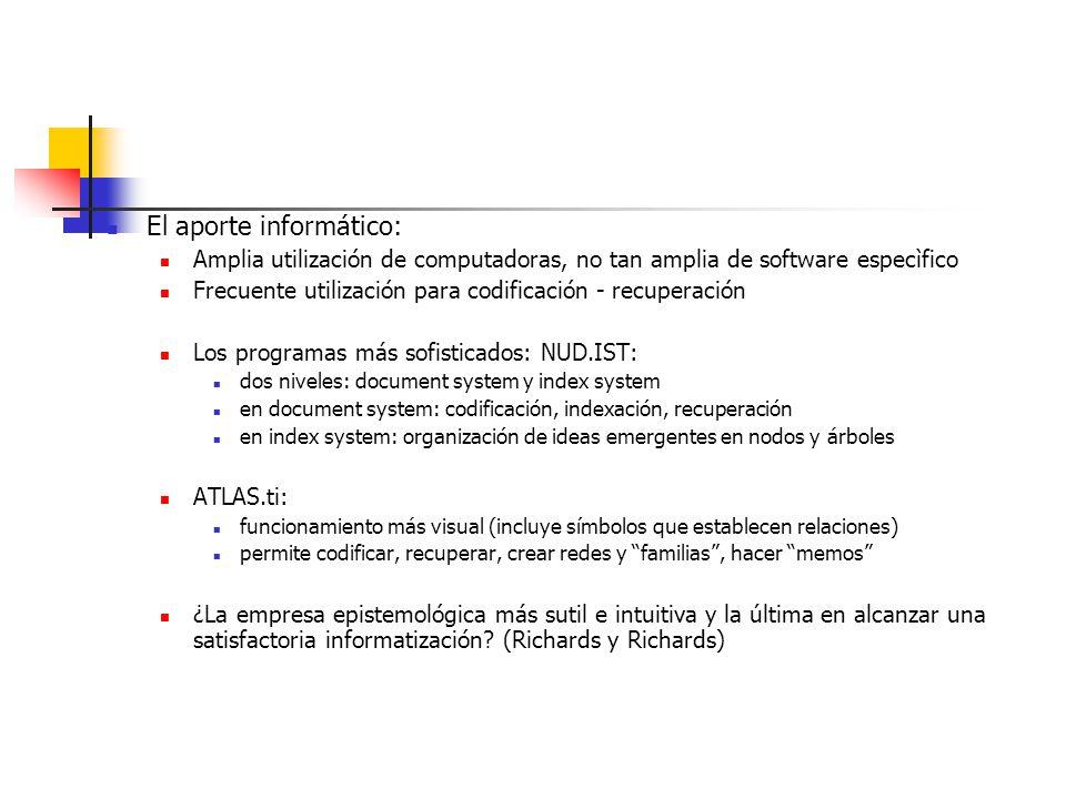 El aporte informático: Amplia utilización de computadoras, no tan amplia de software especìfico Frecuente utilización para codificación - recuperación