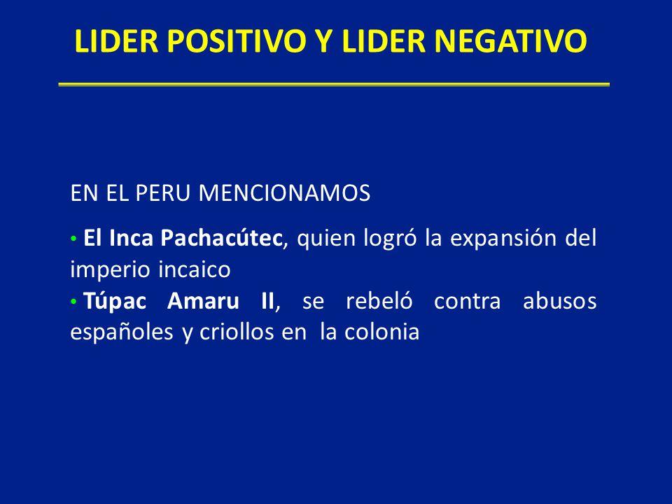 EN EL PERU MENCIONAMOS El Inca Pachacútec, quien logró la expansión del imperio incaico Túpac Amaru II, se rebeló contra abusos españoles y criollos e