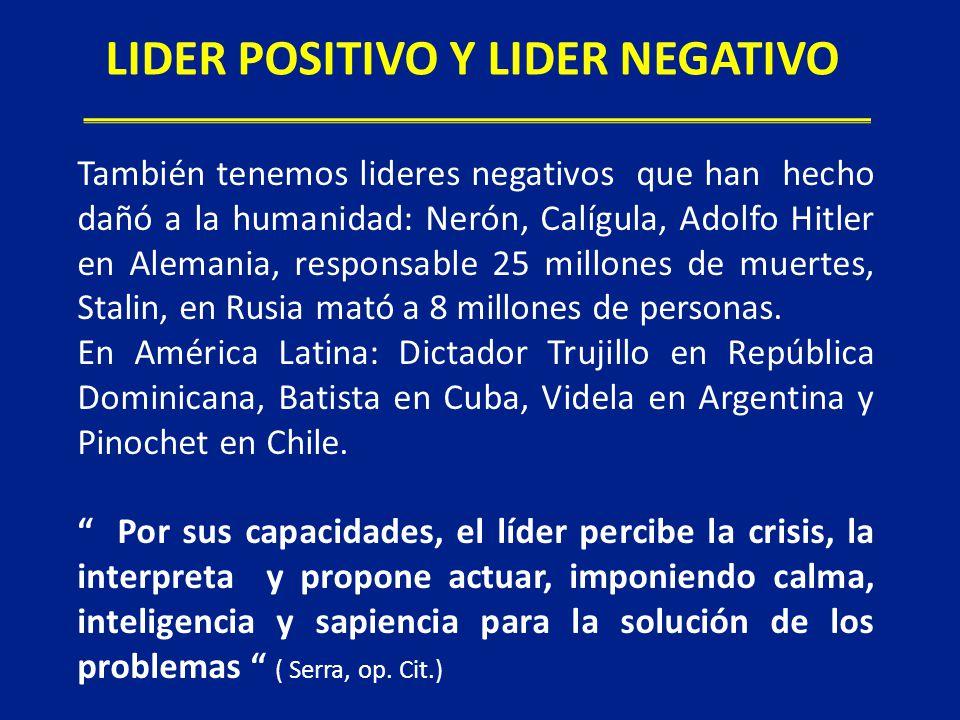 También tenemos lideres negativos que han hecho dañó a la humanidad: Nerón, Calígula, Adolfo Hitler en Alemania, responsable 25 millones de muertes, S