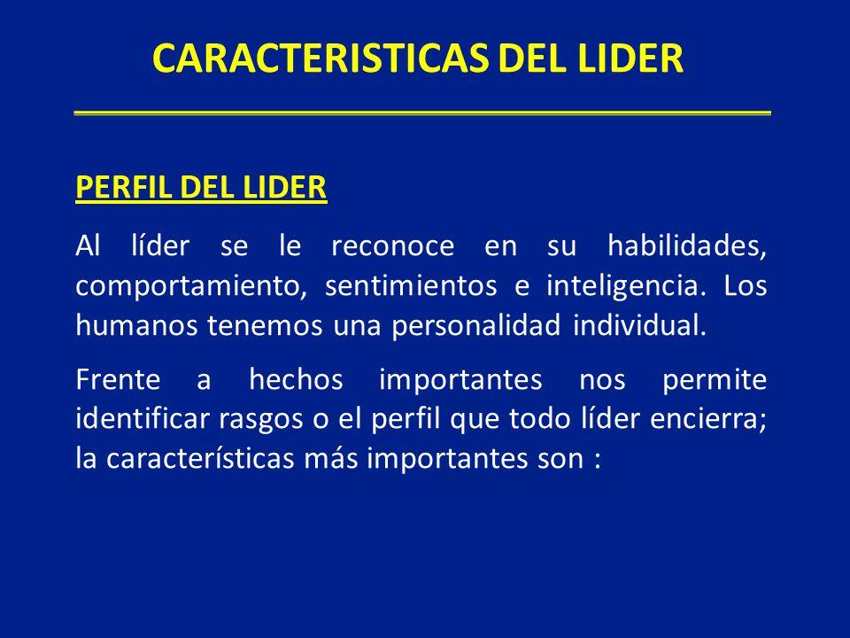 PERFIL DEL LIDER Al líder se le reconoce en su habilidades, comportamiento, sentimientos e inteligencia.
