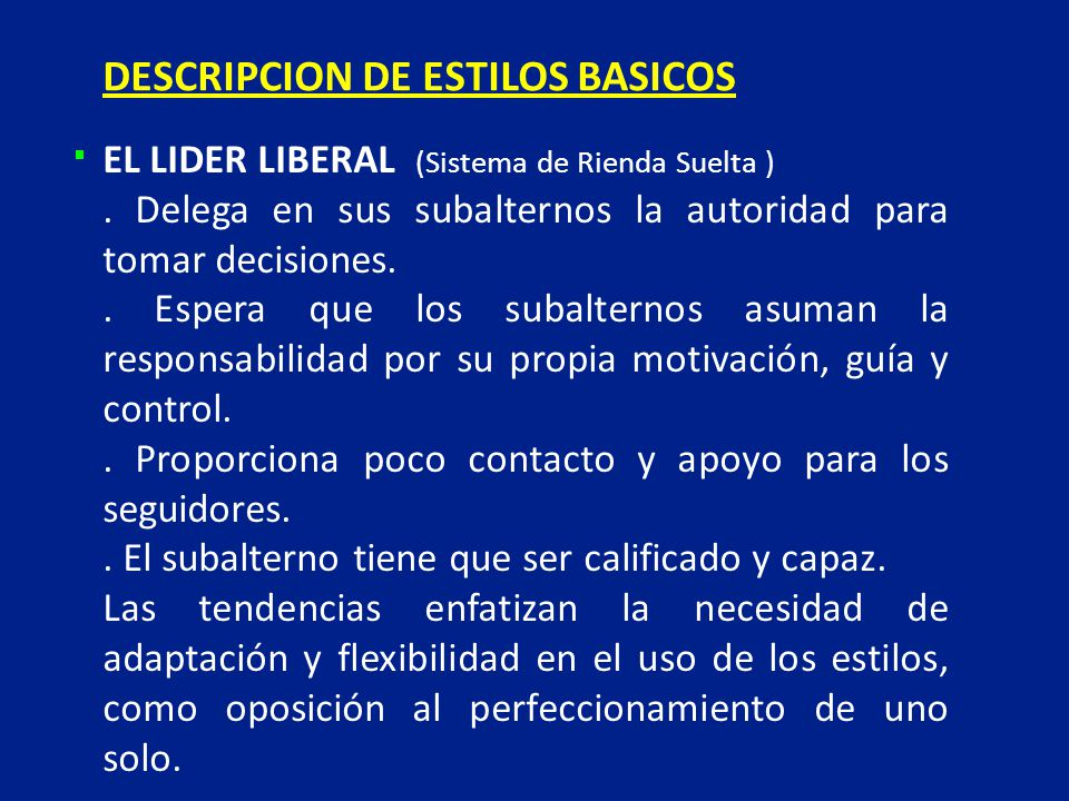 EL LIDER LIBERAL (Sistema de Rienda Suelta ). Delega en sus subalternos la autoridad para tomar decisiones.. Espera que los subalternos asuman la resp