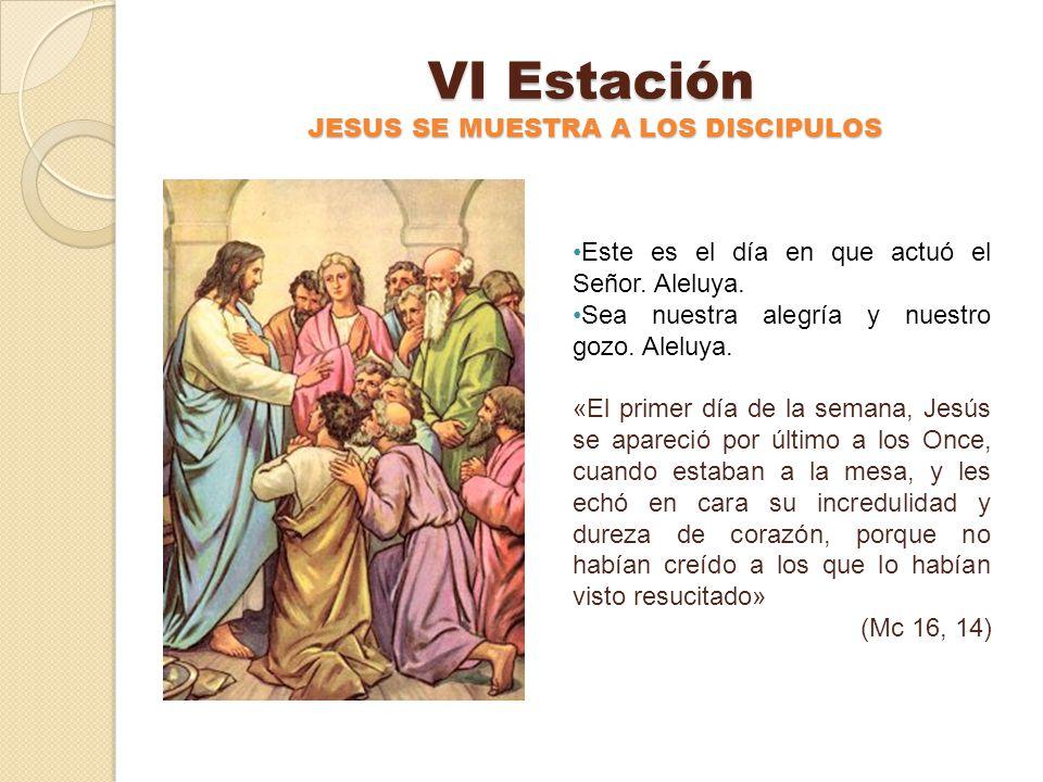 V Estación LOS DISCIPULOS RECONOCEN AL SEÑOR, AL PARTIR EL PAN Este es el día en que actuó el Señor. Aleluya. Sea nuestra alegría y nuestro gozo. Alel