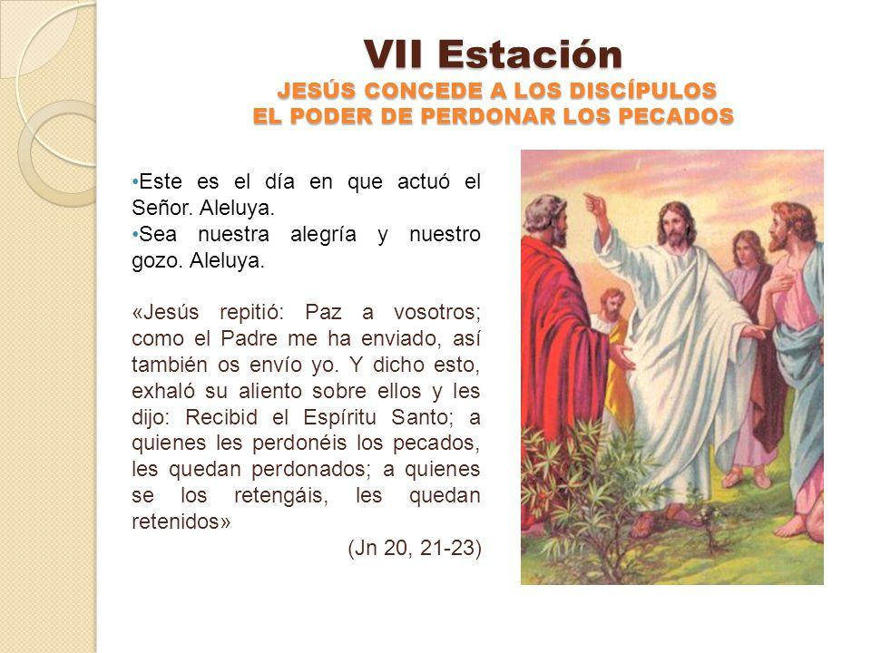 VI Estación JESUS SE MUESTRA A LOS DISCIPULOS Este es el día en que actuó el Señor. Aleluya. Sea nuestra alegría y nuestro gozo. Aleluya. «El primer d