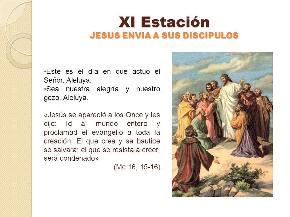 X Estación JESUS ENCOMIENDA A PEDRO EL CUIDADO DE LOS HERMANOS Este es el día en que actuó el Señor. Aleluya. Sea nuestra alegría y nuestro gozo. Alel