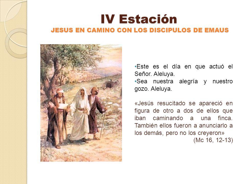 IV Estación JESUS EN CAMINO CON LOS DISCIPULOS DE EMAUS Este es el día en que actuó el Señor.