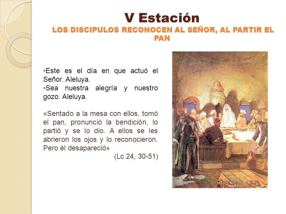 IV Estación JESUS EN CAMINO CON LOS DISCIPULOS DE EMAUS Este es el día en que actuó el Señor. Aleluya. Sea nuestra alegría y nuestro gozo. Aleluya. «J