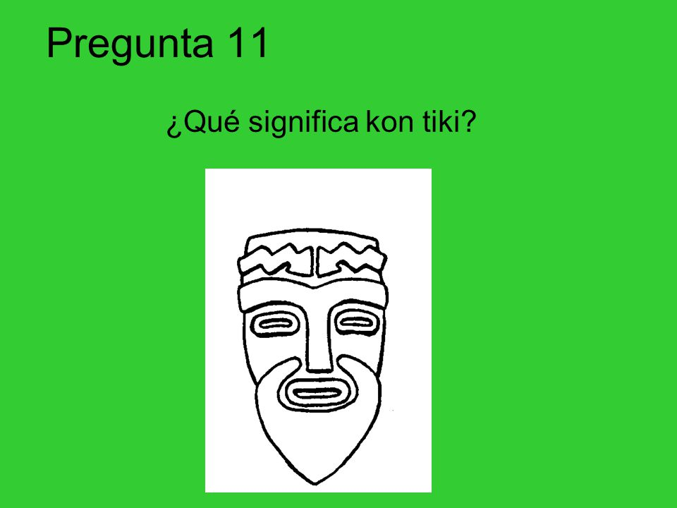 Pregunta 11 ¿Qué significa kon tiki?