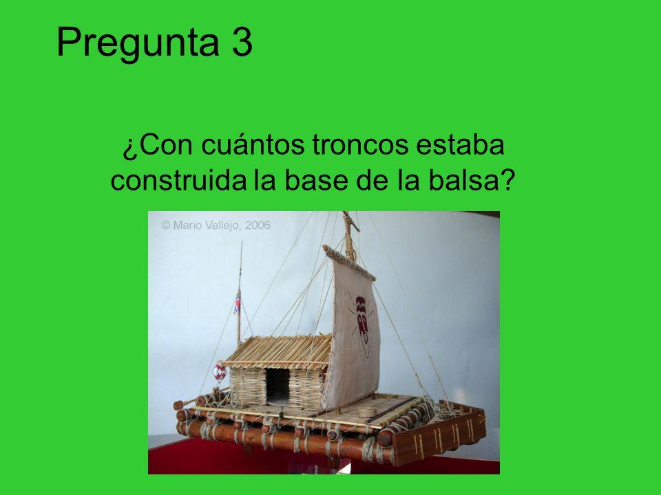 Pregunta 3 ¿Con cuántos troncos estaba construida la base de la balsa?
