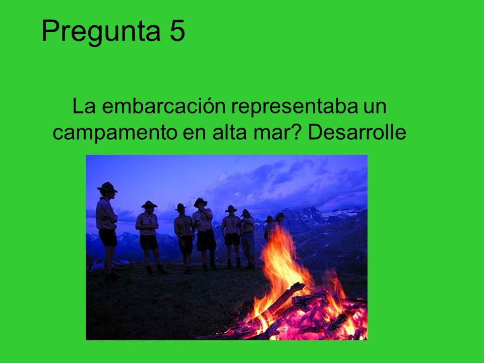 Pregunta 5 La embarcación representaba un campamento en alta mar? Desarrolle