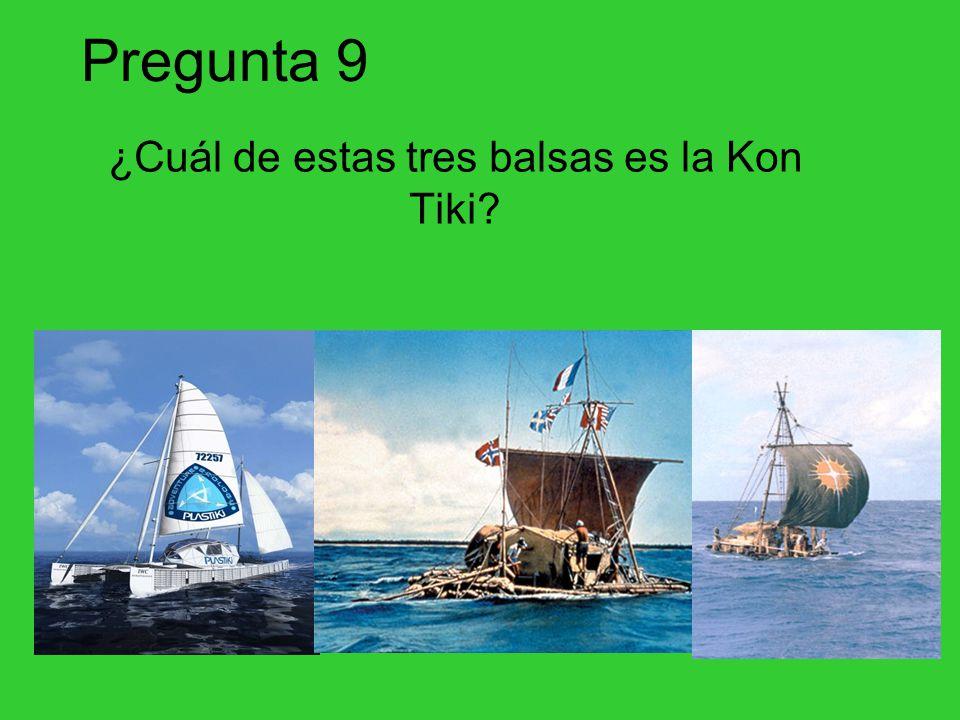 Pregunta 9 ¿Cuál de estas tres balsas es la Kon Tiki?