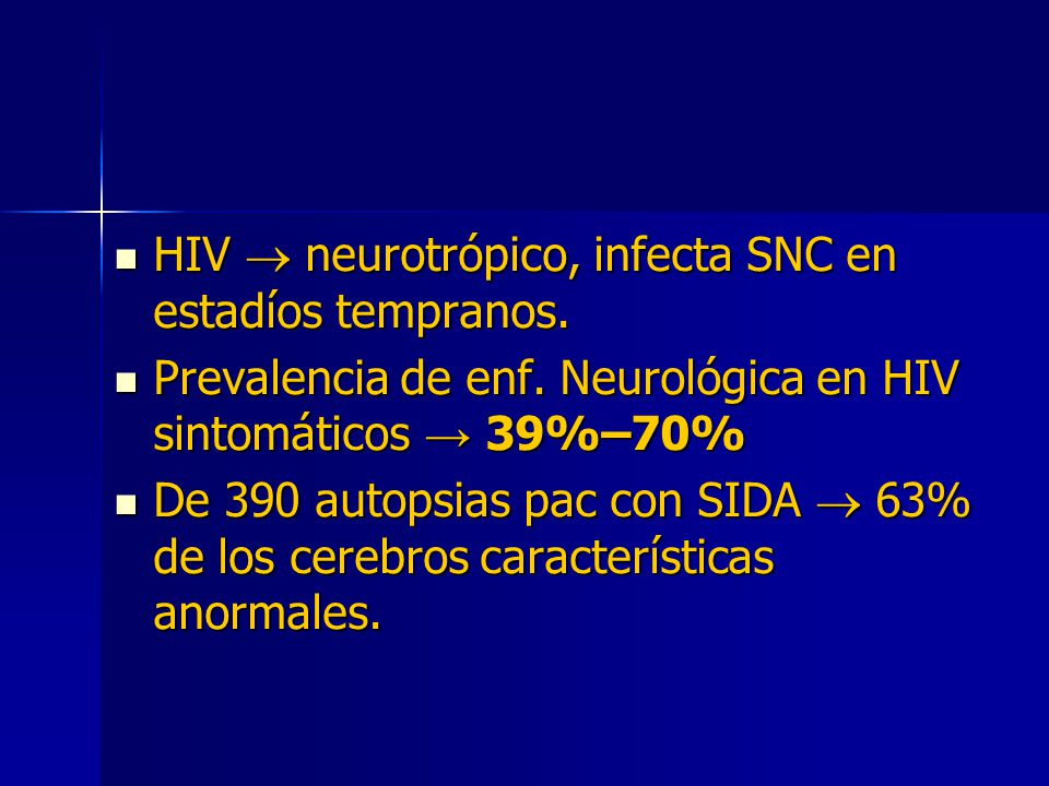 HIV neurotrópico, infecta SNC en estadíos tempranos. HIV neurotrópico, infecta SNC en estadíos tempranos. Prevalencia de enf. Neurológica en HIV sinto