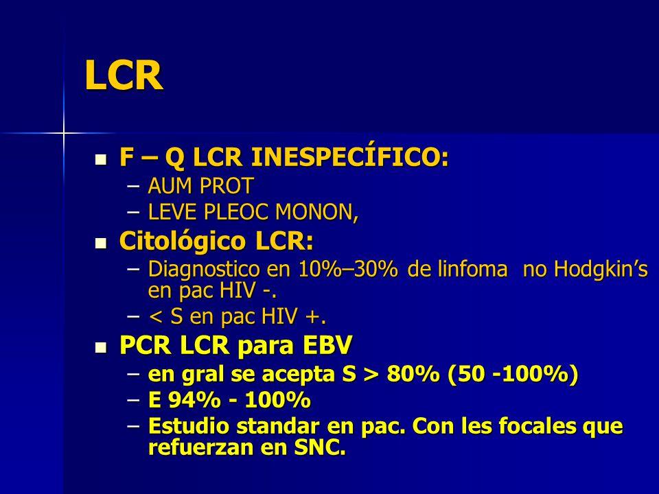 LCR F – Q LCR INESPECÍFICO: F – Q LCR INESPECÍFICO: –AUM PROT –LEVE PLEOC MONON, Citológico LCR: Citológico LCR: –Diagnostico en 10%–30% de linfoma no