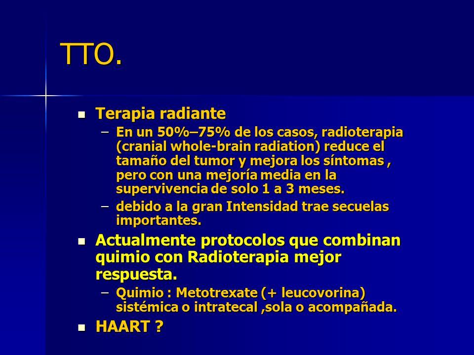 TTO. Terapia radiante Terapia radiante –En un 50%–75% de los casos, radioterapia (cranial whole-brain radiation) reduce el tamaño del tumor y mejora l