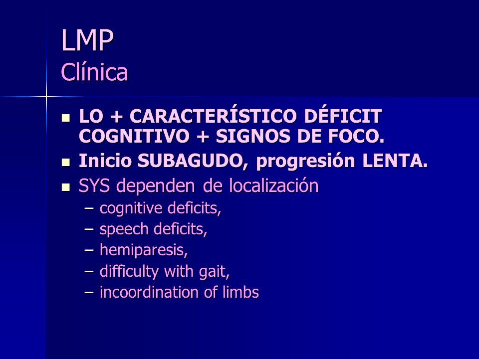 LMP Clínica LO + CARACTERÍSTICO DÉFICIT COGNITIVO + SIGNOS DE FOCO. LO + CARACTERÍSTICO DÉFICIT COGNITIVO + SIGNOS DE FOCO. Inicio SUBAGUDO, progresió