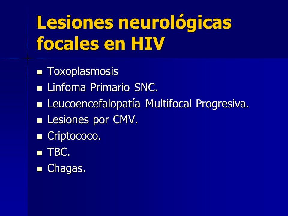 Lesiones neurológicas focales en HIV Toxoplasmosis Toxoplasmosis Linfoma Primario SNC. Linfoma Primario SNC. Leucoencefalopatía Multifocal Progresiva.