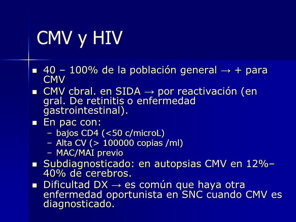 40 – 100% de la población general + para CMV 40 – 100% de la población general + para CMV CMV cbral. en SIDA por reactivación (en gral. De retinitis o
