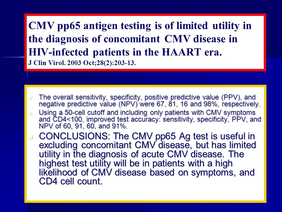 CMV pp65 antigen testing is of limited utility in the diagnosis of concomitant CMV disease in HIV-infected patients in the HAART era. J Clin Virol. 20