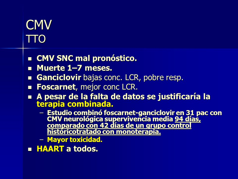 CMV TTO CMV SNC mal pronóstico. CMV SNC mal pronóstico. Muerte 1–7 meses. Muerte 1–7 meses. Ganciclovir bajas conc. LCR, pobre resp. Ganciclovir bajas