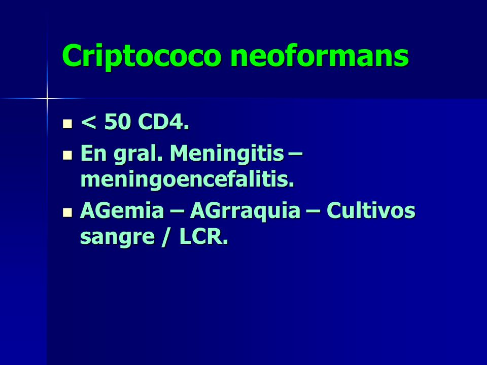 Criptococo neoformans < 50 CD4. < 50 CD4. En gral. Meningitis – meningoencefalitis. En gral. Meningitis – meningoencefalitis. AGemia – AGrraquia – Cul
