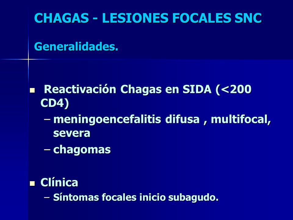 Reactivación Chagas en SIDA (<200 CD4) Reactivación Chagas en SIDA (<200 CD4) –meningoencefalitis difusa, multifocal, severa –chagomas Clínica Clínica –Síntomas focales inicio subagudo.