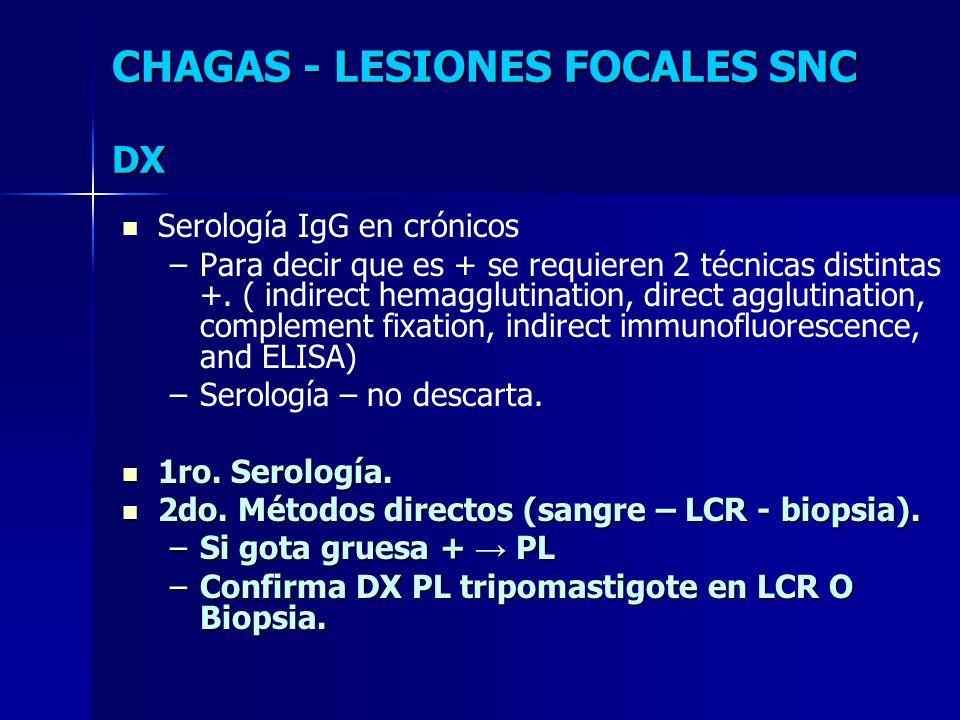 Serología IgG en crónicos – –Para decir que es + se requieren 2 técnicas distintas +. ( indirect hemagglutination, direct agglutination, complement fi