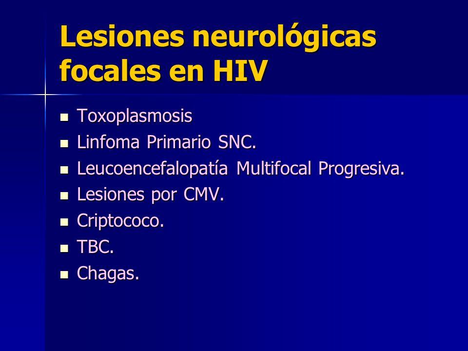 Lesiones neurológicas focales en HIV Toxoplasmosis Toxoplasmosis Linfoma Primario SNC.