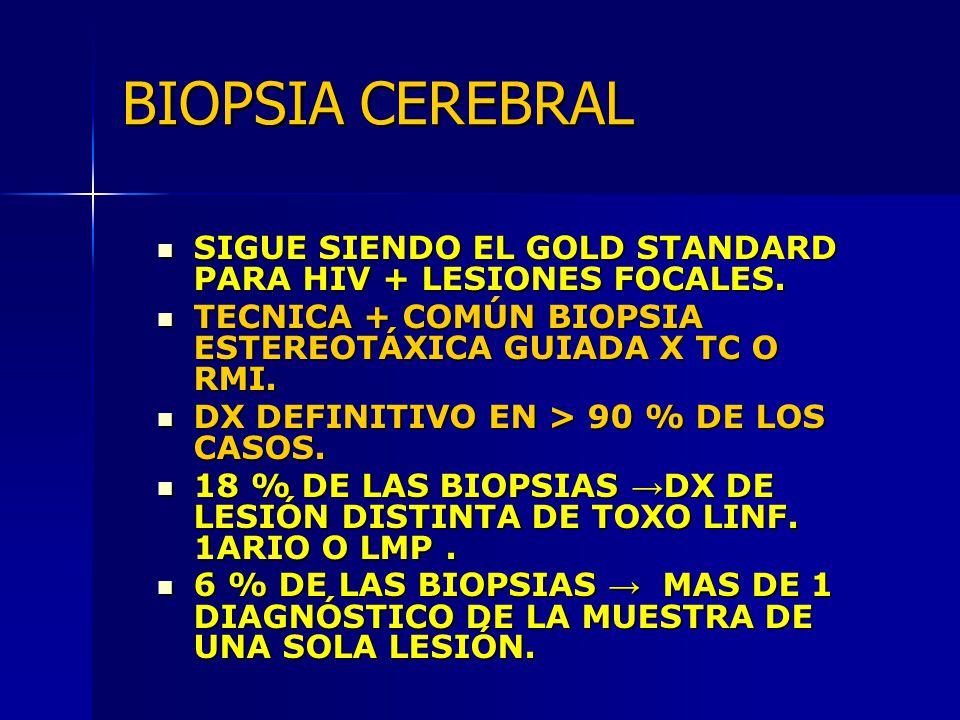 BIOPSIA CEREBRAL SIGUE SIENDO EL GOLD STANDARD PARA HIV + LESIONES FOCALES. SIGUE SIENDO EL GOLD STANDARD PARA HIV + LESIONES FOCALES. TECNICA + COMÚN
