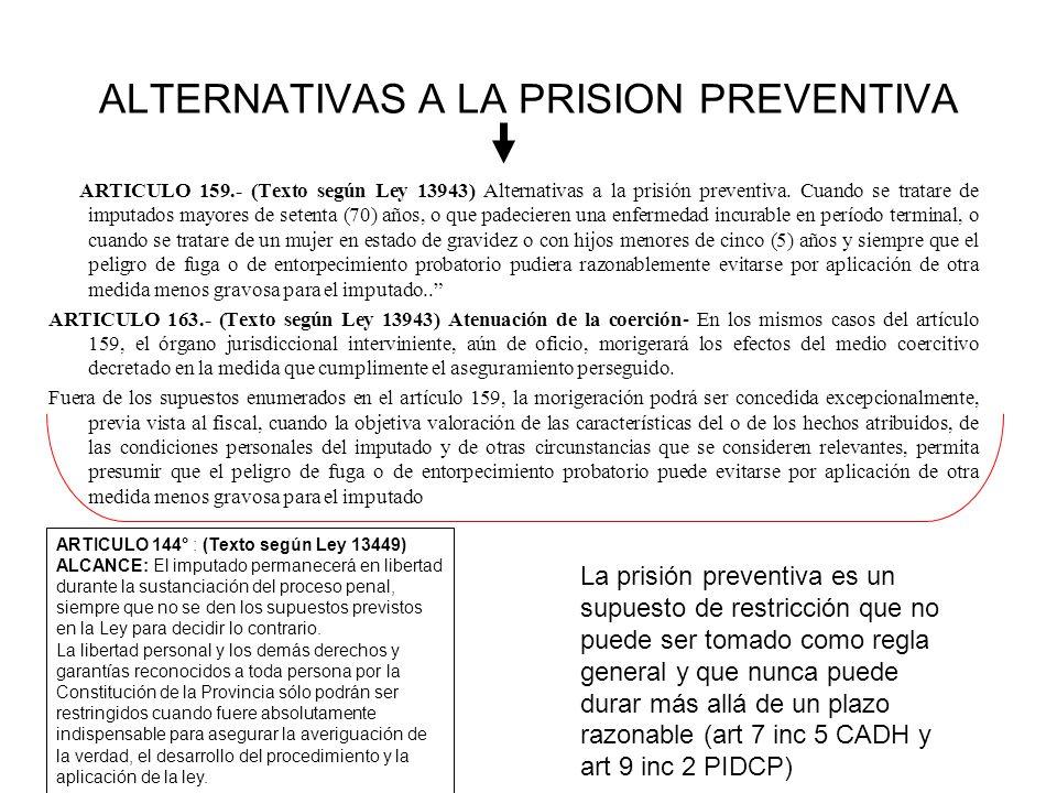 ALTERNATIVAS A LA PRISION PREVENTIVA ARTICULO 159.- (Texto según Ley 13943) Alternativas a la prisión preventiva. Cuando se tratare de imputados mayor