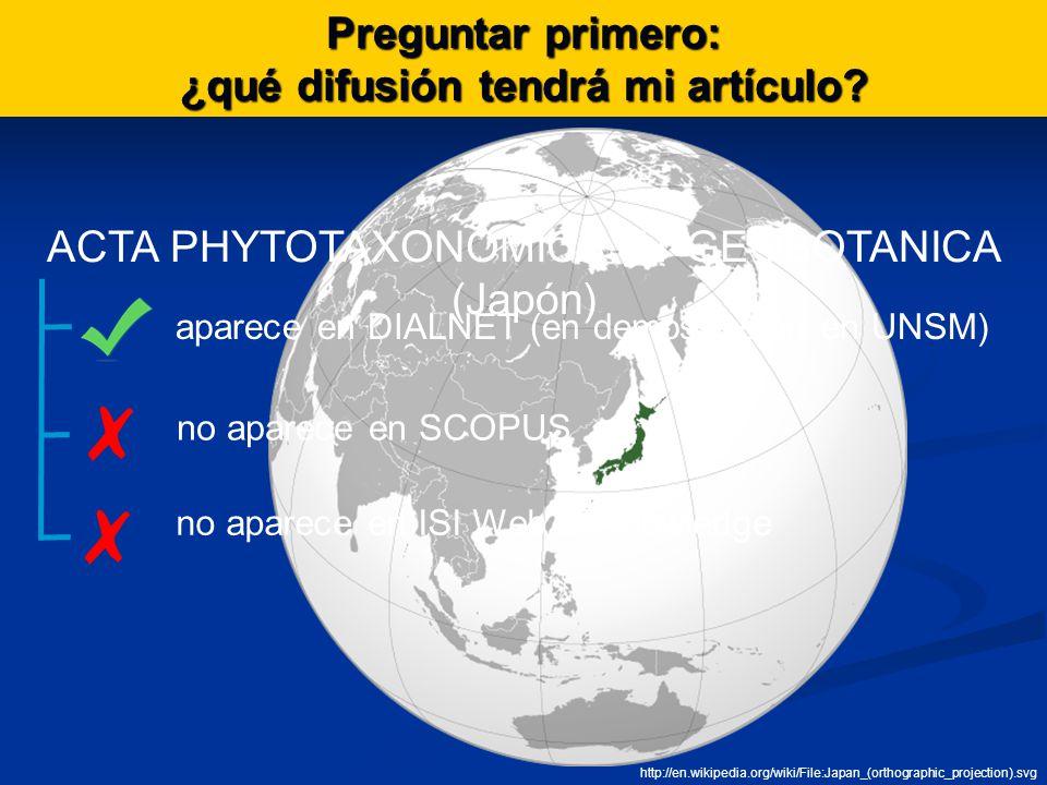 ACTA PHYTOTAXONOMICA ET GEOBOTANICA (Japón) aparece en DIALNET (en demostración en UNSM) no aparece en SCOPUS no aparece en ISI Web of Knowledge http://en.wikipedia.org/wiki/File:Japan_(orthographic_projection).svg Preguntar primero: ¿qué difusión tendrá mi artículo?
