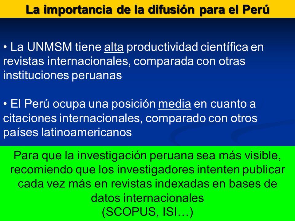 La importancia de la difusión para el Perú La UNMSM tiene alta productividad científica en revistas internacionales, comparada con otras instituciones peruanas El Perú ocupa una posición media en cuanto a citaciones internacionales, comparado con otros países latinoamericanos Para que la investigación peruana sea más visible, recomiendo que los investigadores intenten publicar cada vez más en revistas indexadas en bases de datos internacionales (SCOPUS, ISI…)