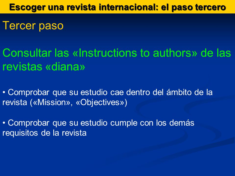 Tercer paso Consultar las «Instructions to authors» de las revistas «diana» Comprobar que su estudio cae dentro del ámbito de la revista («Mission», «