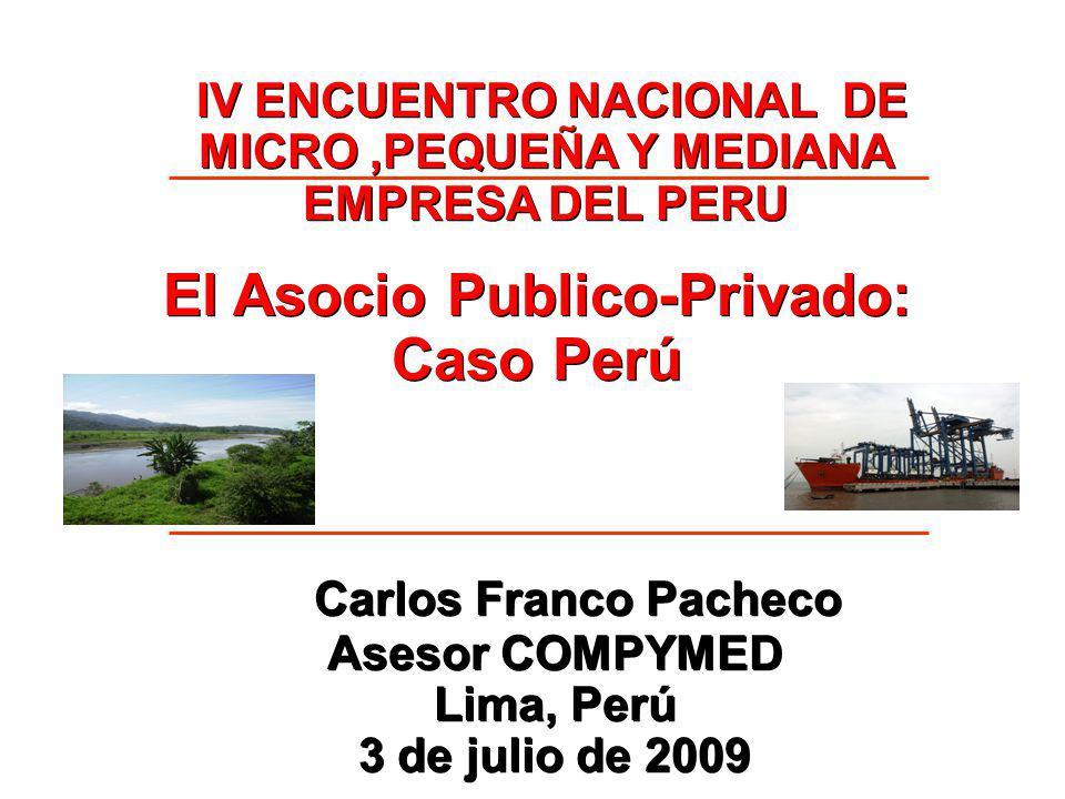 El Asocio Publico-Privado: Caso Perú IV ENCUENTRO NACIONAL DE MICRO,PEQUEÑA Y MEDIANA EMPRESA DEL PERU Carlos Franco Pacheco Asesor COMPYMED Lima, Perú 3 de julio de 2009 Carlos Franco Pacheco Asesor COMPYMED Lima, Perú 3 de julio de 2009