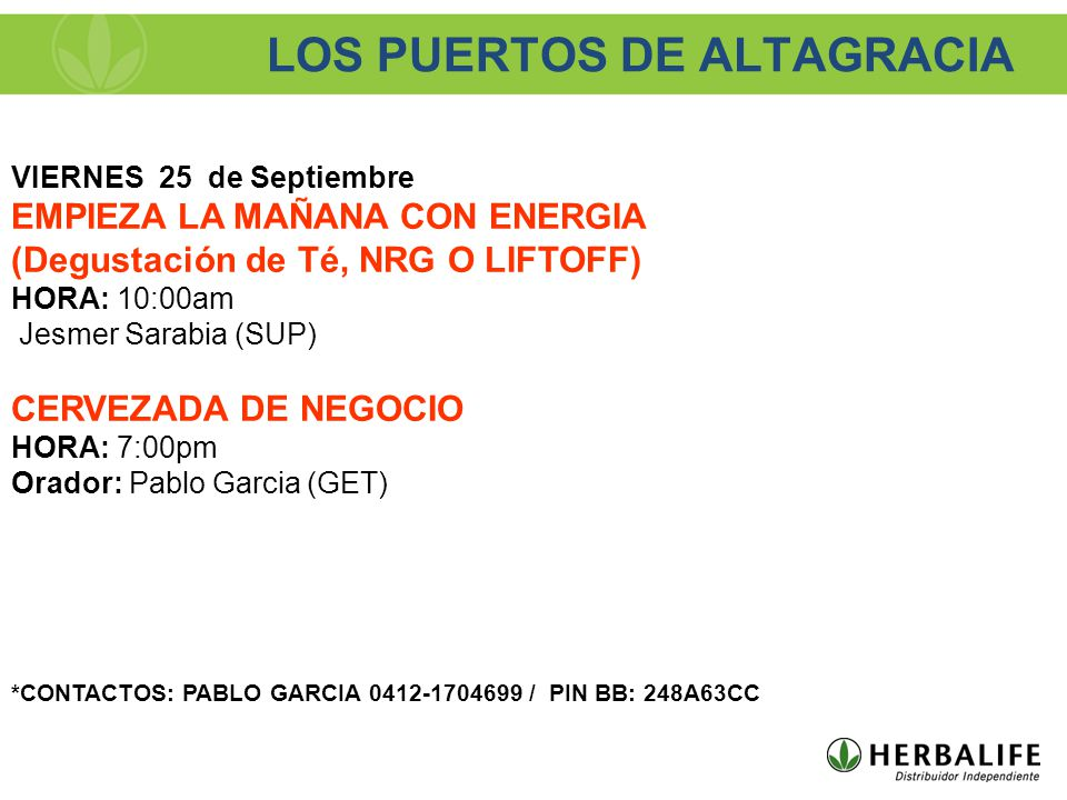 VIERNES 25 de Septiembre EMPIEZA LA MAÑANA CON ENERGIA (Degustación de Té, NRG O LIFTOFF) HORA: 10:00am Jesmer Sarabia (SUP) CERVEZADA DE NEGOCIO HORA