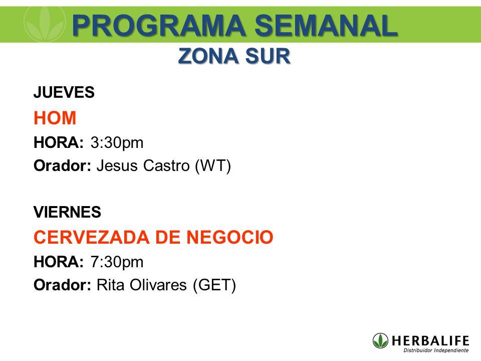JUEVES HOM HORA: 3:30pm Orador: Jesus Castro (WT) VIERNES CERVEZADA DE NEGOCIO HORA: 7:30pm Orador: Rita Olivares (GET) PROGRAMA SEMANAL ZONA SUR