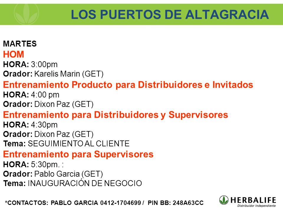 LOS PUERTOS DE ALTAGRACIA MARTES HOM HORA: 3:00pm Orador: Karelis Marin (GET) Entrenamiento Producto para Distribuidores e Invitados HORA: 4:00 pm Ora