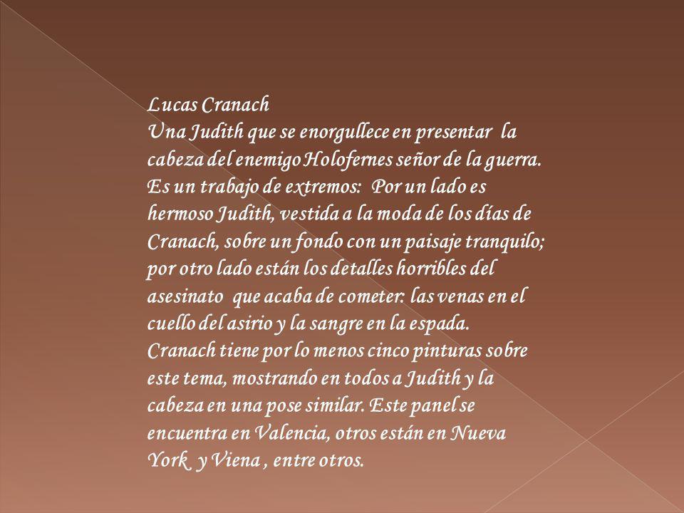 Lucas Cranach Una Judith que se enorgullece en presentar la cabeza del enemigo Holofernes señor de la guerra. Es un trabajo de extremos: Por un lado e