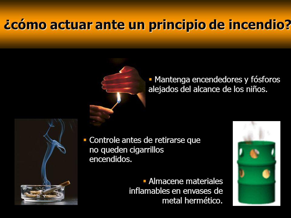 ¿cómo actuar ante un principio de incendio? ¿cómo actuar ante un principio de incendio? Controle antes de retirarse que no queden cigarrillos encendid