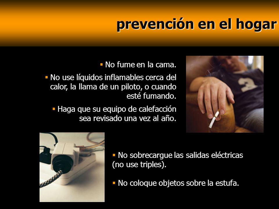 prevención en el hogar prevención en el hogar No fume en la cama. No use líquidos inflamables cerca del calor, la llama de un piloto, o cuando esté fu