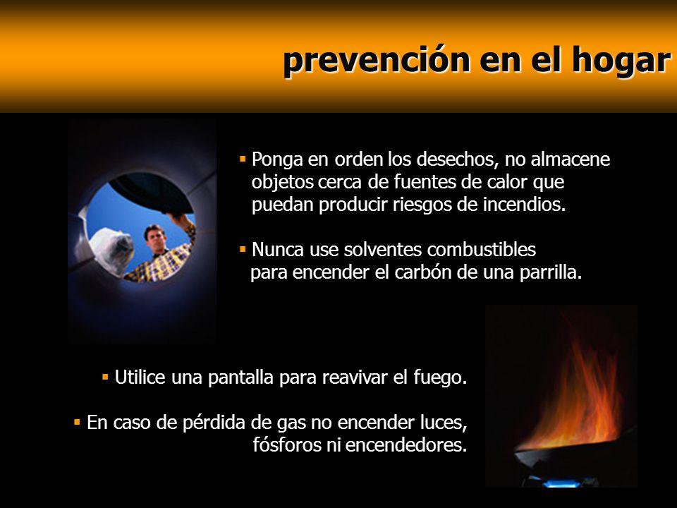 prevención en el hogar prevención en el hogar Ponga en orden los desechos, no almacene objetos cerca de fuentes de calor que puedan producir riesgos d