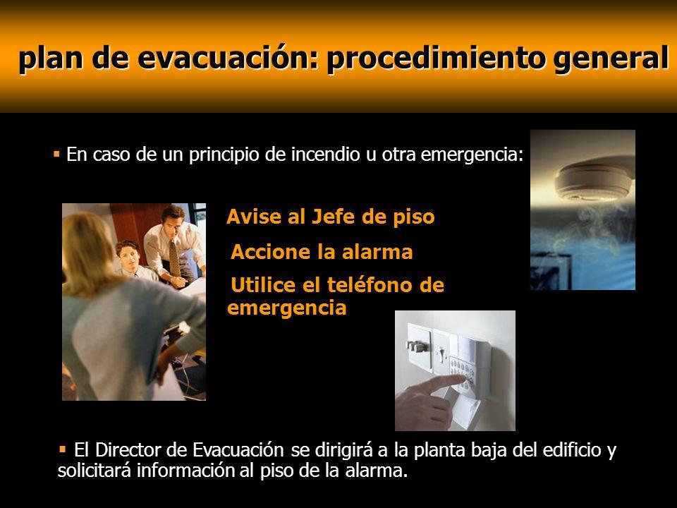 plan de evacuación: procedimiento general plan de evacuación: procedimiento general Avise al Jefe de piso Accione la alarma Utilice el teléfono de eme