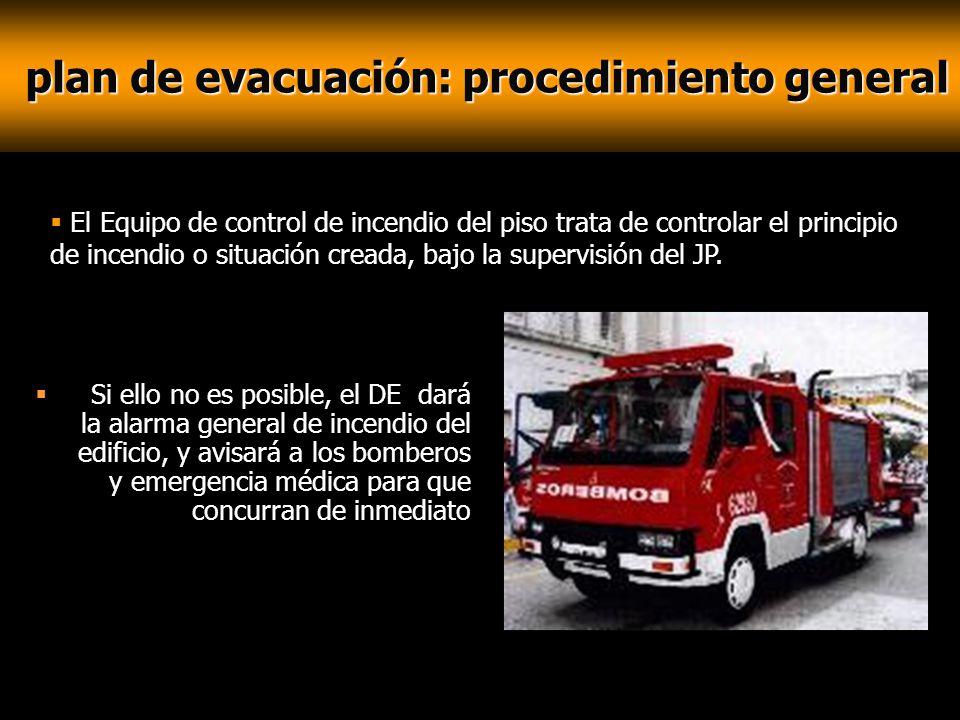 plan de evacuación: procedimiento general plan de evacuación: procedimiento general Si ello no es posible, el DE dará la alarma general de incendio de