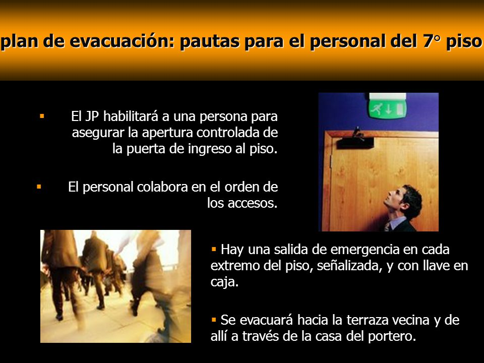 plan de evacuación: pautas para el personal del 7° piso El JP habilitará a una persona para asegurar la apertura controlada de la puerta de ingreso al